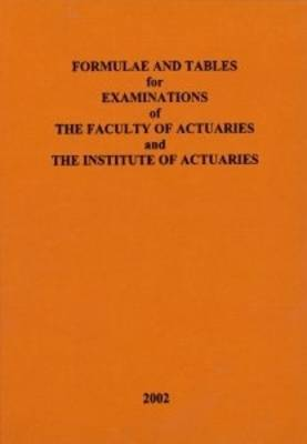 Formulae and Tables for Examinations of the Faculty of Actuaries and the Institute of Actuaries (Hardback)