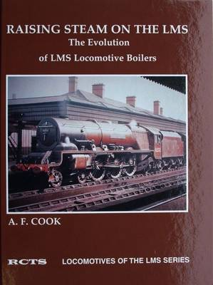 Raising Steam on the LMS: The Evolution of LMS Locomotive Boilers - Locomotives of the LMS Series (Hardback)