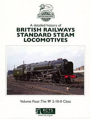 A Detailed History of British Railways Standard Steam Locomotives: 9F 2-10-0 Class v. 4 - BR Standard Steam Locomotives (Hardback)