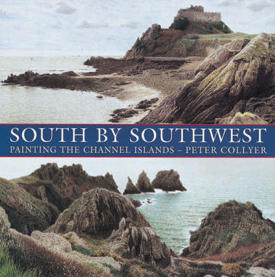 South by South-west: Painting the Channel Islands (Hardback)