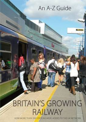 Britain's Growing Railway: A-Z of Rail Reopenings (Paperback)