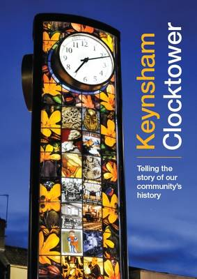 Keynsham Clocktower: Telling the Story of Our Community's History (Paperback)