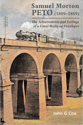 Samuel Moreton Peto (1809-1889): The Achievements and Failings of a Great Railway Developer (Hardback)