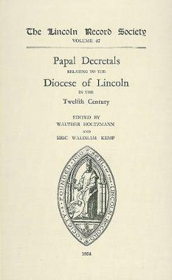 Papal Decretals relating to the Diocese of Lincoln in the 12th Century - Publications of the Lincoln Record Society v. 47 (Hardback)