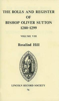 Rolls and Register of Bishop Oliver Sutton 1280-1299 [VIII] - Publications of the Lincoln Record Society v. 76 (Hardback)