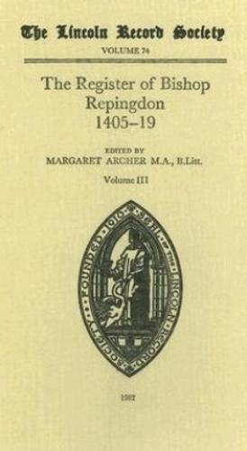Register of Bishop Philip Repingdon 1405-1419 - Publications of the Lincoln Record Society v. 74 (Hardback)