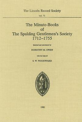 Minute-Books of the Spalding Gentlemen's Society, 1712-1755 - Publications of the Lincoln Record Society v. 73 (Hardback)
