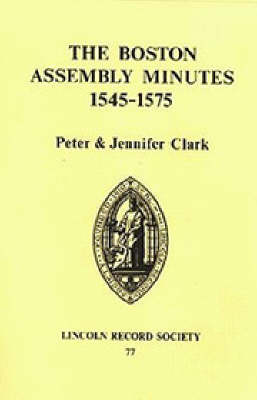 Boston Assembly Minutes, 1545-1575 - Publications of the Lincoln Record Society v. 77 (Hardback)