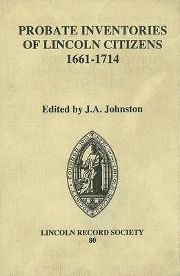Probate Inventories of Lincoln Citizens, 1661-1714 - Publications of the Lincoln Record Society v. 80 (Hardback)