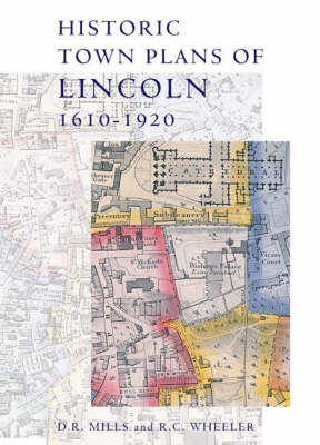 Historic Town Plans of Lincoln, 1610-1920 - Publications of the Lincoln Record Society v. 92 (Hardback)