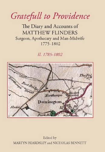 `Gratefull to Providence': The Diary and Accounts of Matthew Flinders, Surgeon, Apothecary, and Man-Midwife, 1775-1802: Volume II: 1785-1802 - Publications of the Lincoln Record Society v. 97 (Hardback)