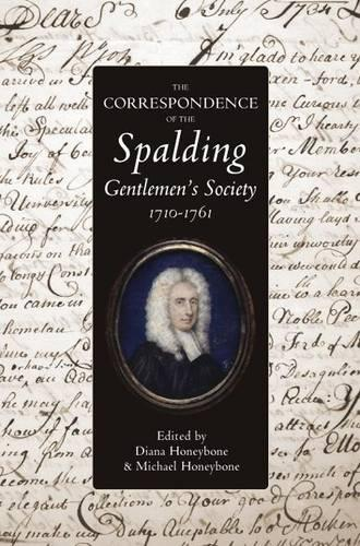 The Correspondence of the Spalding Gentlemen's Society, 1710-1761 - Publications of the Lincoln Record Society v. 99 (Hardback)