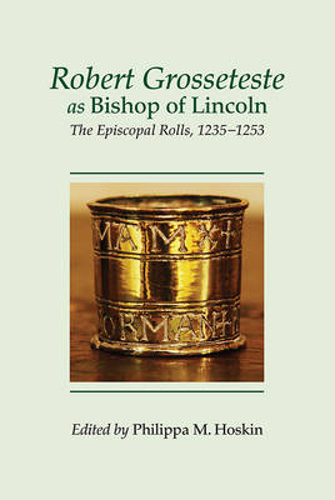 Robert Grosseteste as Bishop of Lincoln: The Episcopal Rolls, 1235-1253 - Kathleen Major Series of Medieval Records v. 1 (Hardback)