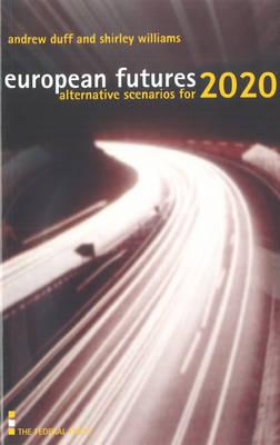 European Futures: Alternative Scenarios for 2020 - Federal Trust Report (Paperback)