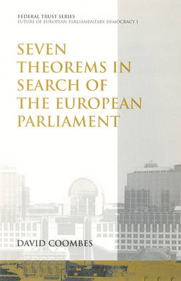 Seven Theorems in Search of the European Parliament: Federal Trust Paper - European Parliamentary Democracy S. v. 1. (Paperback)
