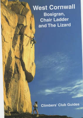 West Cornwall: Bosigran Chair Ladder and The Lizard - Climbers Club Guides (Hardback)