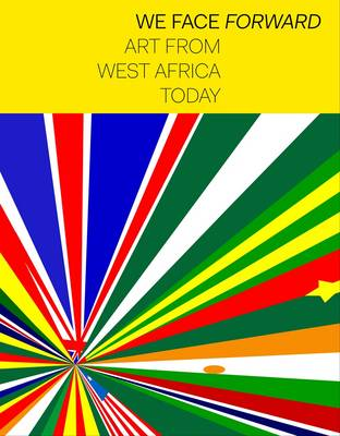We Face Forward: Art from West Africa Today (Paperback)