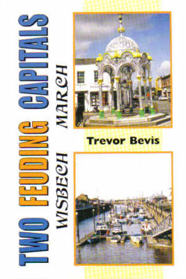 Two Feuding Capitals: Wisbech and March (Paperback)