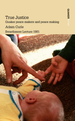 True Justice. Quaker Peace Makers and Peace Making (Paperback)