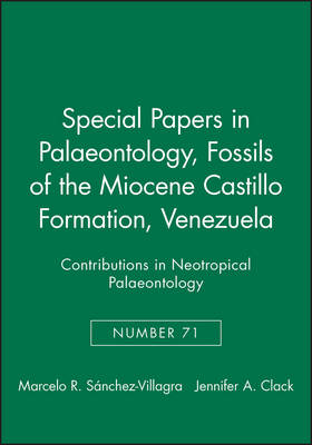 Fossils of the Castillo Formation, Venezuela: Contributions in Neotropical Palaeontology - Special Papers in Palaeontology S. No. 71 (Paperback)