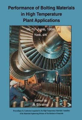 Performance of Bolting Materials in High Temperature Plant Applications: Conference Proceedings, 16-17 June 1994, York, UK (Hardback)