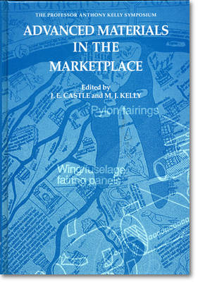Advanced Materials in the Marketplace: Professor Anthony Kelly Symposium: The Professor Anthony Kelly Symposium - Festschriften (Hardback)