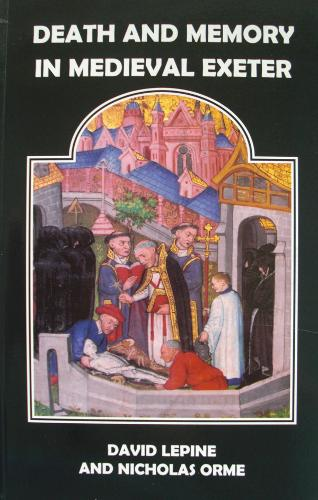 Death and Memory in Medieval Exeter - Devon and Cornwall Record Society v. 46 (Paperback)