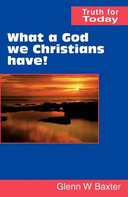 What a God We Christians Have! - Truth for Today (Paperback)