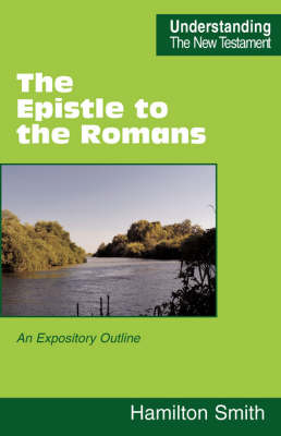 The Epistle to the Romans: An Expository Outline - Understanding the New Testament (Paperback)