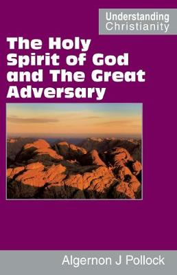 The Holy Spirit of God and the Great Adversary - Understanding Christianity (Paperback)