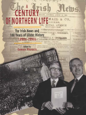 A Century of Northern Life: Irish News and 100 Years of Ulster History, 1890s-1990s (Paperback)