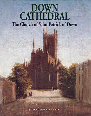 Down Cathedral: The Church of Saint Patrick of Down (Paperback)