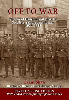 Off to War: Stories of Ilkeston & District Soldiers, Sailors and Airmen 1914-1918 (Paperback)