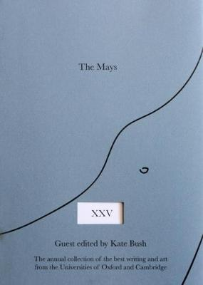 The Mays Twenty Five: the Annual Collection of the Best Writing and Art from the Universities of Oxford and Cambridge 2017 - The Mays 25 (Paperback)