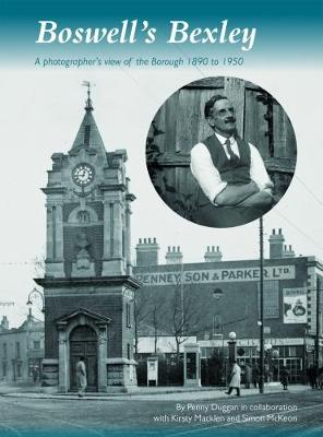 Boswell's Bexley 2017: a photographer's view of the borough 1890 to 1950 (Hardback)
