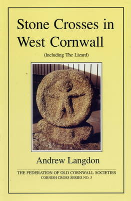 Stone Crosses in West Cornwall (Including the Lizard) - Cornish Cross S. (Paperback)