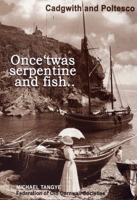 Once 'twas Serpentine and Fish...: Cadgwith and Poltesco (Paperback)