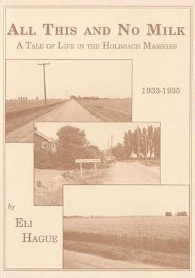 All This and No Milk: Tale of Life in the Holbeach Marshes, 1933-35 - Vernacular History S. (Paperback)