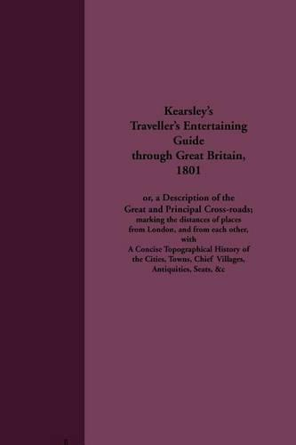Kearsley's Traveller's Entertaining Guide Through Great Britain, 1801 - Early guides for travellers in Britain (Paperback)