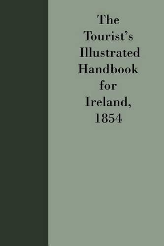 Tourist's Illustrated Handbook for Ireland 1854 - Early guides for travellers in Britain (Paperback)