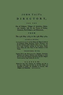 John Tait's Directory for the City of Glasgow 1783-1784: Villages of Anderston, Calton and Gorbals; Also for the Towns of Paisley, Greenock and Port Glasgow - Streets Ago (Paperback)