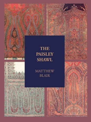 The Paisley Shawl: And the Men Who Produced it - Paisley Collection S. (Paperback)
