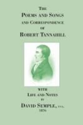 Poems and Songs and Correspondence of Robert Tannahill (Paperback)
