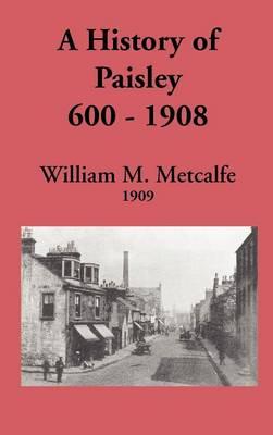 A History of Paisley 600-1908 (Hardback)