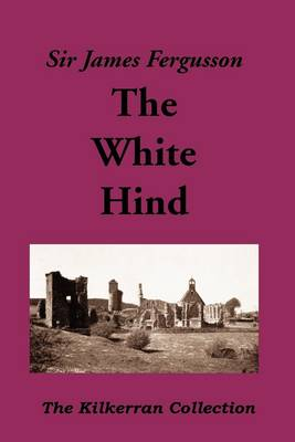 The White Hind: And Other Discoveries - The Kilkerran Collection (Paperback)