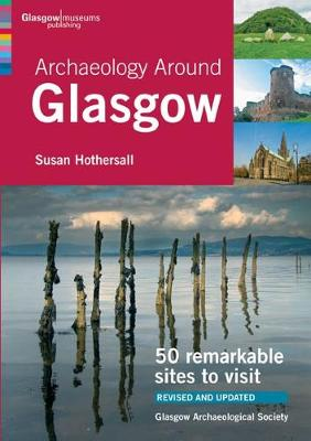 Archaeology Around Glasgow: 50 remarkable sites to visit (Paperback)