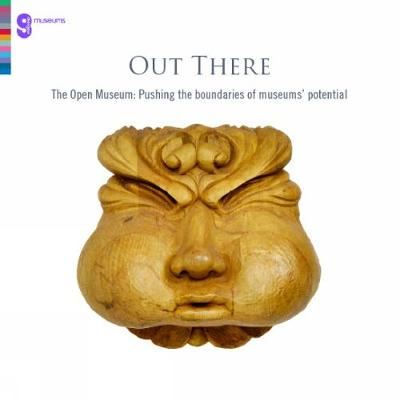 Out There: The Open Museum: Pushing the Boundaries of Museums' Potential - Out There (Paperback)