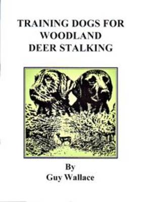 Training Dogs for Woodland Deer Stalking (Paperback)