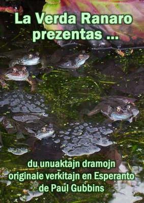 La Verda Ranaro Prezentas ...: Du Unuaktajn Dramojn Originale Verkitajn En Esperanto (Paperback)