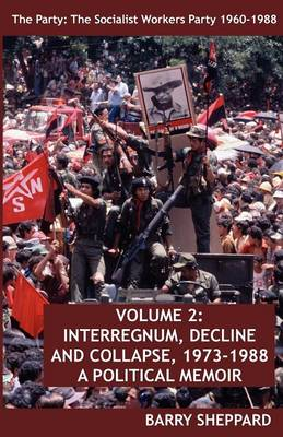 The Party: Volume 2: The Socialist Workers Party 1960-1988. VOLUME 2: INTERREGNUM, DECLINE AND COLLAPSE, 1973-1988 (Paperback)